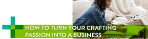 how to turn crafting into business - blog header